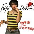 FefeDobson-Sing04DontLetItGoToYourHead