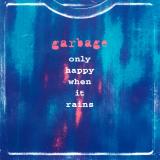 Garbage-Sing03OnlyHappyWhenItRainsUSA
