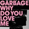 Garbage-Sing17WhyDoYouLoveMe