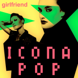 Cover picture for single Girlfriend by Icona Pop