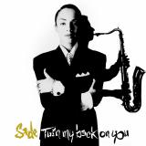 Sade-Sing11TurnMyBackOnYou