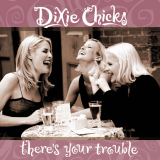 DixieChicks-Sing04TheresYourTrouble