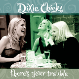 DixieChicks-Sing04TheresYourTroubleAlt