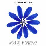 AceOfBase-Sing11LifeIsAFlower