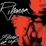 Rihanna-Sing35PourItUp