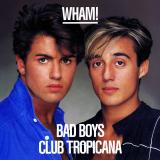 Wham-Sing03BadBoysClubTropicana